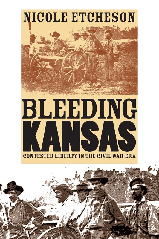 Bleeding Kansas : Contested Liberty in the Civil War Era