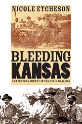 Bleeding Kansas : Contested Liberty in the Civil War Era