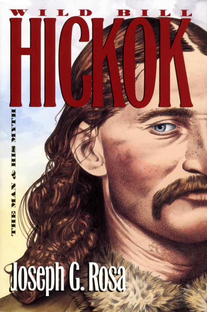 Wild Bill Hickok: The Man & His Myth