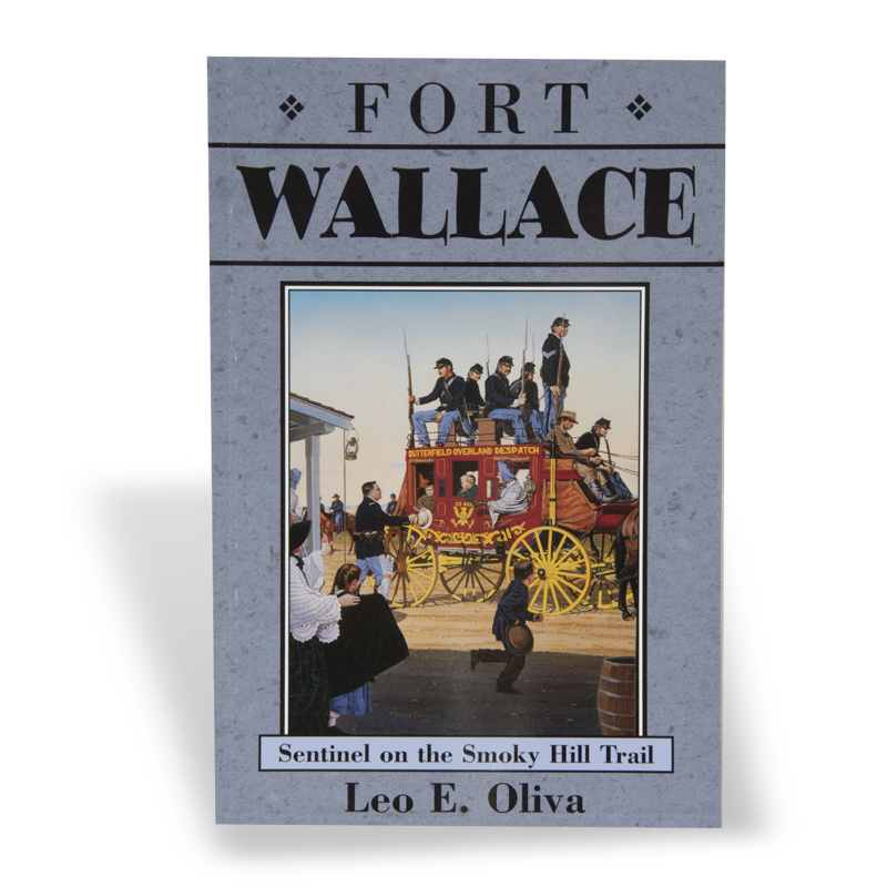 Fort Wallace: Sentinel on the Smoky Hill Trail