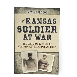A Kansas Soldier At War: The Civil War Letters of Christian