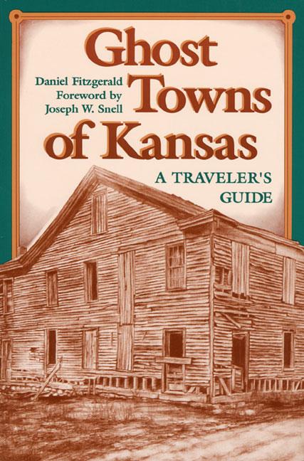 Ghost Towns of Kansas: A Traveler's Guide