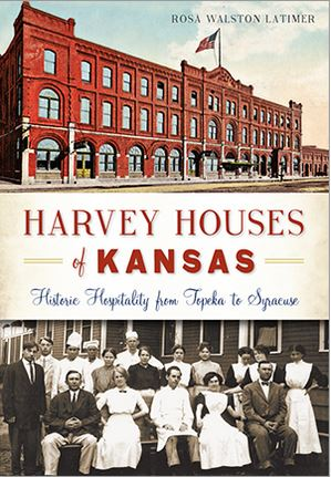 Harvey Houses of Kansas: Historic Hospitality from Topeka to,03-24-B5