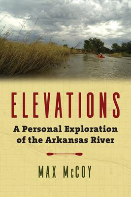 Elevations: A Personal Exploration of the Arkansas River